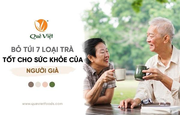 Bỏ túi 7 loại trà cực tốt cho sức khỏe của người già
